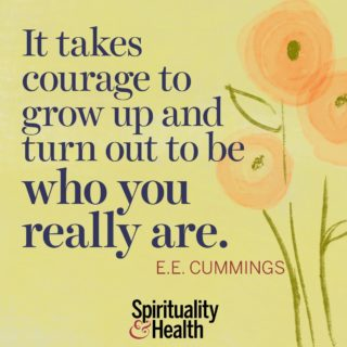 E. E. Cummings on brave authenticity - It takes courage to grow up and turn out to be who you really are. - E. E. Cummings
