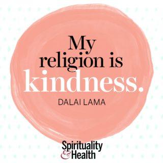 The Dalai Lama on the heart of religion - My religion is kindness. - His Holiness the Dalai Lama