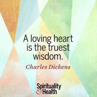 Charles Dickens on wisdom - A loving heart is the truest wisdom
