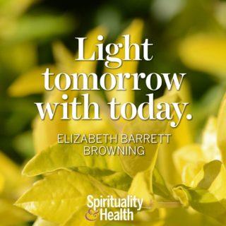 Elizabeth Barrett Browning on positivity - Light tomorrow with today