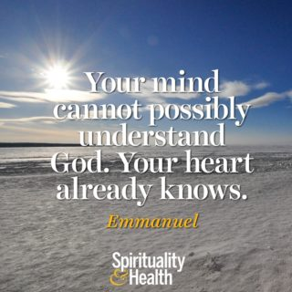 Emmanuel on understanding God. - Your mind cannot possibly understand God Your heart already knows