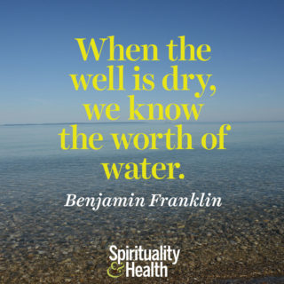 Benjamin Franklin on scarcity and worth. - When the well is dry we know the worth of water