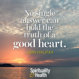 Joan Halifax on truth and integrity - No single answer can hold the truth of a good heart