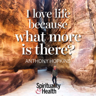Anthony Hopkins on loving life - I love life because what more is there? — Anthony Hopkins