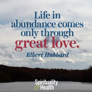 Elbert Hubbard on abundance and love - Life in abundance only comes through great love