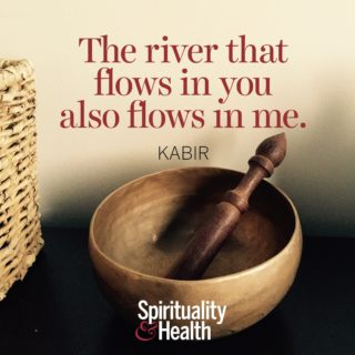 Kabir on community and shared experience - The river that flows in you also flows in me.
