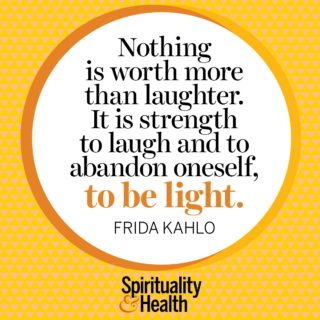 Frida Kahlo on lightness - Nothing is worth more than laughter it is strength to laugh and abandon oneself to be light