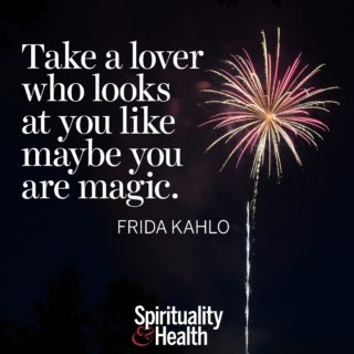Frida Kahlo on choosing the right one - Take a lover who looks at you like maybe you are magic
