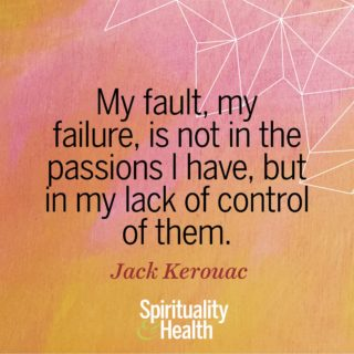 Jack Kerouac on passions - My fault my failure is not in the passions I have but in my lack of control of them
