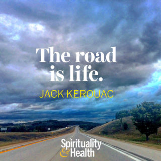 Jack Kerouac on the significance of the journey. - The road is life. — Jack Kerouac