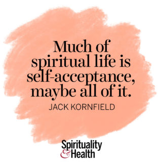 Jack Kornfield on self-acceptance - Much of spiritual life is self-acceptance, maybe all of it. - Jack Kornfield