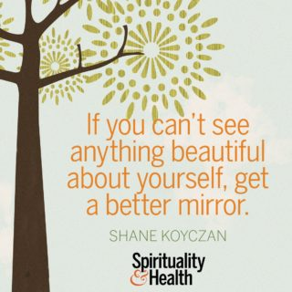 Sane Koyczan on loving yourself. - If you can't see anything beautiful about yourself, get a better mirror.