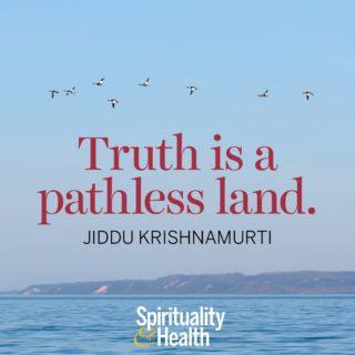 Jiddu Krishnamurti on truth - Truth is a pathless land