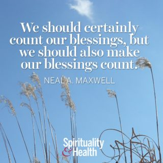Neala Maxwell on using our gifts - We should certainly count our blessings, but we should also make our blessings count