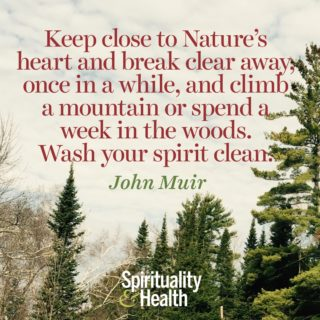 John Muir on nature's detox method - Keep close to Natures heart and break clear away once in a while and climb a mountain or spend a week in the woods Wash your spirit clean