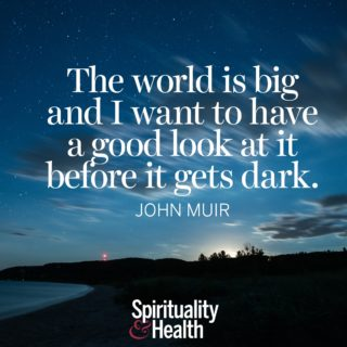 John Muir on exploration - The world is big and I want to have a good look at it before it gets dark