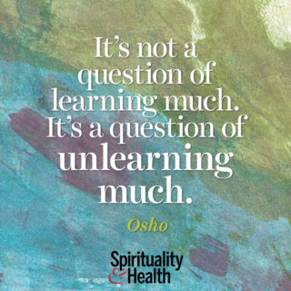 Osho on the process of becoming. - It's not a question of learning much It's a question of unlearning much