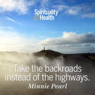 Minnie Pearl on taking your time. - Take the backroads instead of the highways.