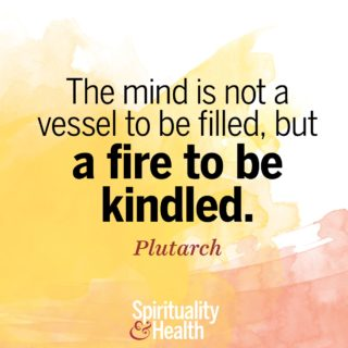 Plutarch on tending the fire within - The mind is not a vessel to be filled but a fire to be kindled