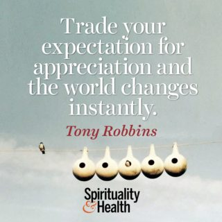 Tony Robbins on shifting your perspective - Trade your expectation for appreciation and the world changes instantly.