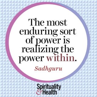 Sadhguru on the power within - The most enduring sort of power is realizing the power within