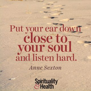 Anne Sexton on listening to your inner voice - Put your ear down close to your soul and listen hard