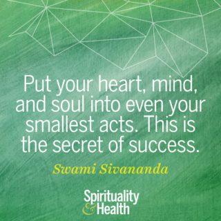 Swami Sivananda on success - Put your heart mind and soul into even your smallest acts this is the secret of success