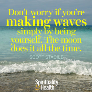 Scott Stabile on being yourself - Dont worry if youre making waves simply by being yourself The moon does it all the time