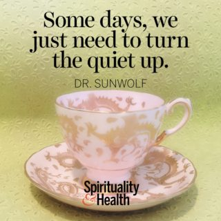 Dr. Sunwolf on the need for quiet thought. - Some days, we just need to turn the quiet up.