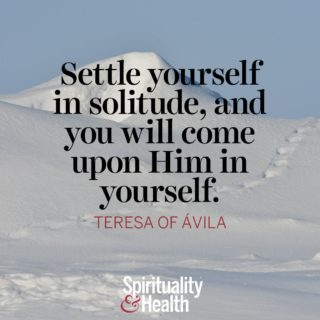 Teresa of Ávila on silence and inner knowing. - Settle yourself in solitude and you will come upon Him in yourself