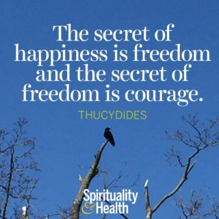 Thucydides on life's secrets to happiness and freedom - The secret of happiness is freedom and the secret of freedom is courage