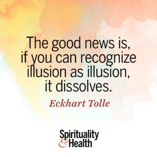 Eckhart Tolle on illusion - The good news is if you can recognize illusion as illusion it dissolves