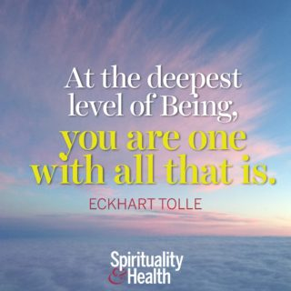 Eckhart Tolle on connectedness - At the deepest level of Being you are one with all that is. - Eckhart Tolle