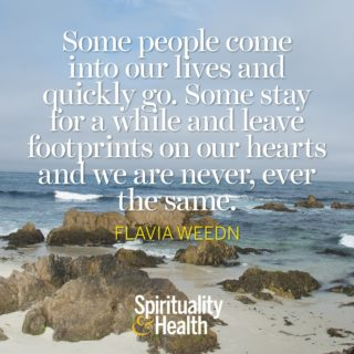 Flavia Weedn on Friendship and Memories - Some people come into our lives and quickly go Some stay for a while and leave footprints on our hearts and we are never ever the same