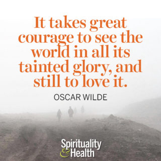 Oscar Wilde on loving this planet - It takes great courage to see this world in all its tainted glory, and still to love it. — Oscar Wilde