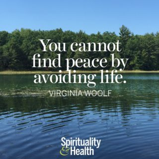 Virginia Woolf on Peace. - You cannot find peace by avoiding life