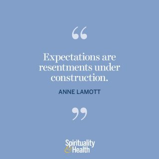 """Anne Lamott on expectations. - """"Expectations are resentments under construction."""" —Anne Lamott"""