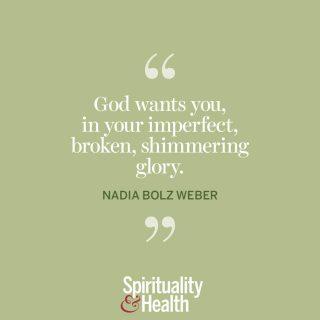 "Nadia Bolz Weber on God and you. - ""God wants you, in your imperfect, shimmering glory."" —Nadia Bolz Weber"