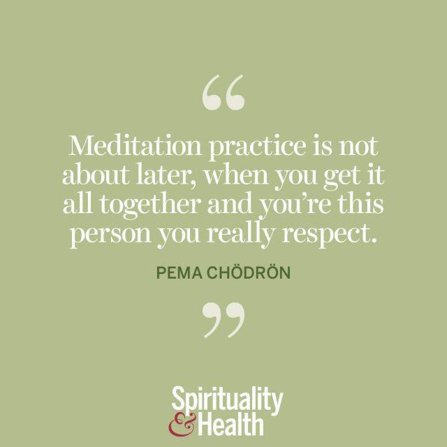 Pema Chödrön on meditation.
