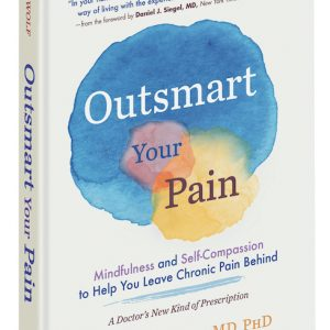 Outsmart Your Pain: Mindfulness and Self-Compassion to Help You Leave Chronic Pain Behind By Christiane Wolf, MD, PhD