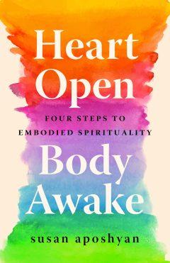 Heart Open Body Awake Susan Aposhyan