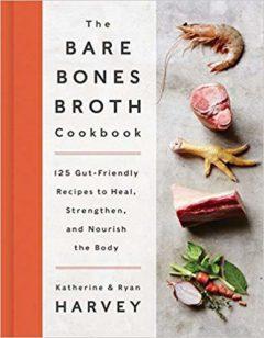 Bare Bones Broth Cookbook