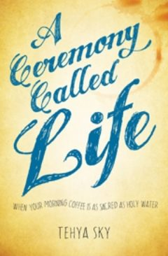 Cover image of A Ceremony Called Life