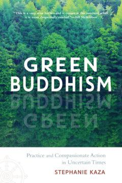 Green Buddhism by Stephanie Kaza