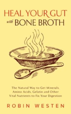 Heal Your Gut With Bone Broth book cover