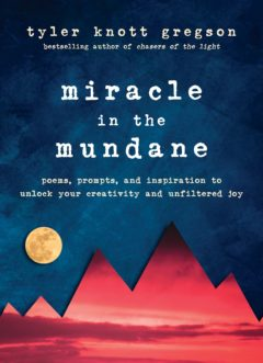 Miracle in the Mundane by Tyler Knott Gregson