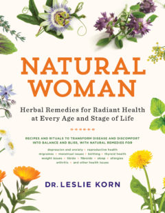 Natural Woman: Herbal Remedies for Radiant Health at Every Age and Stage of Life by Leslie Korn, PhD
