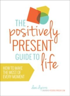 Cover image of The Positively Present Guide to Life