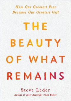 The beauty of what remains by Steve Leder