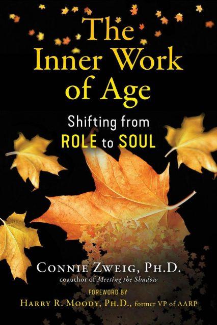The Inner Work of Age Connie Zweig
